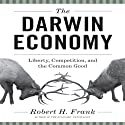 The Darwin Economy: Liberty, Competition, and the Common Good (       UNABRIDGED) by Robert H Frank Narrated by Walter Dixon