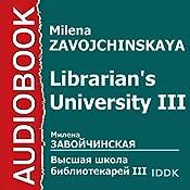 Librarian's University III [Russian Edition] | Milena Zavojchinskaya