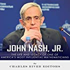 John Nash, Jr.: The Life and Legacy of One of America's Most Influential Mathematicians Hörbuch von  Charles River Editors Gesprochen von: Jim D Johnston