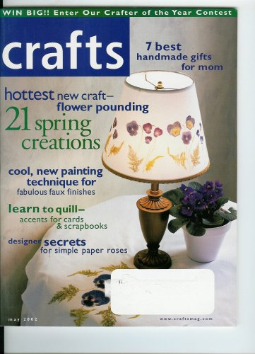 Crafts Magazine May 2002 Volume 25 #4 May Flowers Quilt Block, Flower Pounding, 21 Spring Creations, Fabulous Faux Finishes, Learn to Quill, Paper Roses