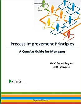 Process Improvement Principles: A Concise Guide For Managers (Simio Business Productivity Series) (Volume 2)