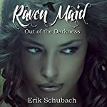 Raven Maid: Out of the Darkness - New Sentinels, Volume 2   Erik Schubach