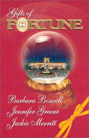 Gifts of Fortune (3 Novels in 1): The Holiday Heir/ The Christmas House/ Maggie's Miracle, BARBARA BOSWELL, JENNIFER GREENE, JACKIE MERRITT