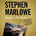 Trouble Is My Name Audiobook by Stephen Marlowe Narrated by Mark Ashby