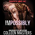 Impossibly: Dante's Nine MC, Book 1 (       UNABRIDGED) by Colleen Masters Narrated by Katrina Day