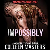 Impossibly: Dante's Nine MC, Book 1 | [Colleen Masters]