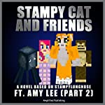 Stampy Cat and Friends, Part 2: A Novel Based on Stampylongnose ft. Amy Lee |  Amplified Publishing