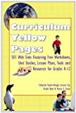 Curriculum Yellow Pages: 501 Web Sites with Free Worksheets, Unit Studies, Lesson Plans, Tools and Resources for Grades K-12