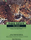 Maya Nature : An Introduction to the Ecosystems, Plants and Animals of the Mayan World