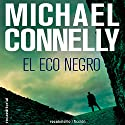 El eco negro [The Black Echo] Hörbuch von Michael Connelly, Helena Martin - translator Gesprochen von: Hector Almenara
