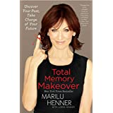 Total Memory Makeover: Uncover Your Past, Take Charge of Your Future ~ Marilu Henner