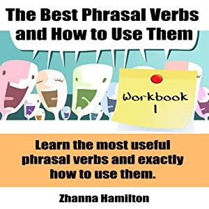 The Best Phrasal Verbs and How to Use Them: Workbook 1 Audiobook