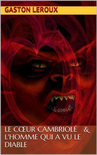 Gaston Leroux - Le cœur cambriolé & l'homme qui a vu le diable (French Edition)