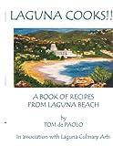 Tom de Paolo Laguna Cooks!!!: A Book of Recipes from Laguna Beach