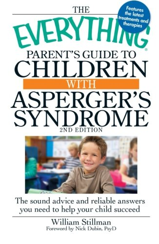 The Everything Parent's Guide to Children with Asperger's Syndrome: The sound advice and reliable answers you need to he