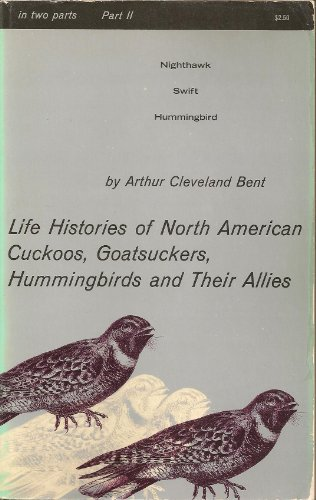 Life Histories of North American Cuckoos, Goatsuckers, Hummingbirds and Their Allies: v. 2, Bent, Arthur Cleveland