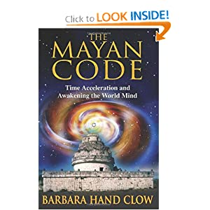 The Mayan Code: Time Acceleration and Awakening the World Mind Barbara Hand Clow