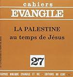 Cahiers evangile n  27 : la palestine au temps de jesus