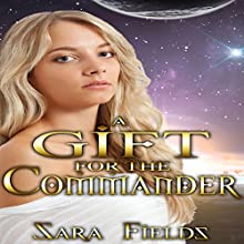 A Gift for the Commander Audiobook by Sara Fields Narrated by Ken Solin