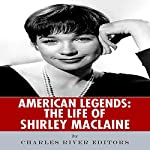 American Legends: The Life of Shirley MacLaine |  Charles River Editors