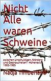 img - for Nicht Alle waren Schweine: zwischen Unschuldigen, M rdern und Gestrauchelten - Hoheneck 1982-1985 (German Edition) book / textbook / text book