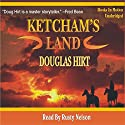 Ketcham's Land Audiobook by Douglas Hirt Narrated by Rusty Nelson
