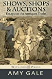 Shows, Shops & Auctions: Essays on the Antiques Trade