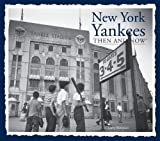 img - for New York Yankees Then and Now (Then & Now (Thunder Bay Press)) by Michael Heatley (2013-04-25) book / textbook / text book