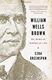 By Ezra Greenspan William Wells Brown: An African American Life (1st First Edition) [Hardcover]