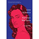 Eastman Was Here | Alex Gilvarry