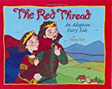 Grace Lin The Red Thread: An Adoption Fairy Tale