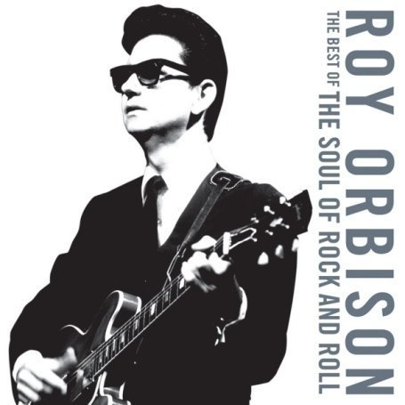 Roy Orbison - The Best of the Soul of Rock and Roll - Zortam Music