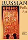 Russian Folk Art (Indiana-Michigan Series in Russian and East European Studies) (0253223350) by Hilton, Alison