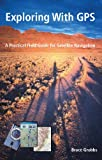 Exploring With GPS: A Practical Field Guide for Satellite Navigation