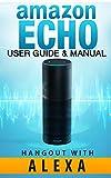 Amazon Echo: Amazon Echo - User Guide & Manual - Hangout with Amazon Echo! (Amazon Echo. User Guide Nov 2015) (English Edi...