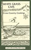 img - for White Grass Cafe: Cross-Country Cooking book / textbook / text book