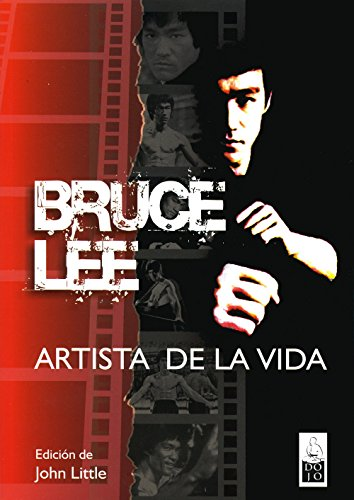 Bruce Lee, artista de la vida: Escritos esenciales