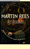 Just Six Numbers: The Deep Forces that Shape the Universe (0465036724) by Martin Rees