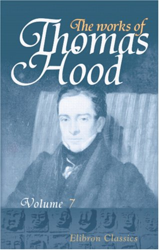 The Works of Thomas Hood: Comic and Serious, in Prose and Verse, with all the Original Illustrations. Volume 7
