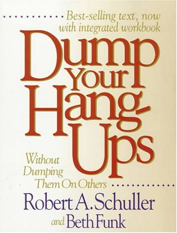 Dump Your Hang-Ups-- without Dumping Them on Others: 12 Steps for Life-Changing Power