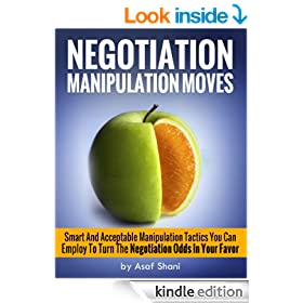 Negotiation Manipulation Moves: Smart And Acceptable Manipulation Tactics You Can Employ To Turn The Negotiation Odds In Your Favor (Conflicts and Negotiations series)