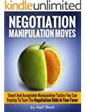 Negotiation Manipulation Moves: Smart And Acceptable Manipulation Tactics You Can Employ To Turn The Negotiation Odds In Your Favor (Conflicts and Negotiations series Book 3)