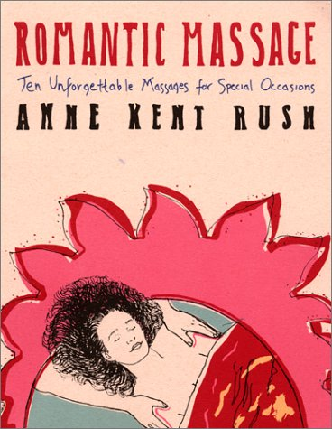 Romantic Massage: Ten Unforgettable Massages for Special Occasions, Rush, Anne K.