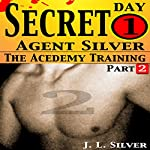 Secret Agent Silver: The Academy Training Day 1, Part 2: Secret Agent Silvers | J.L. Silver