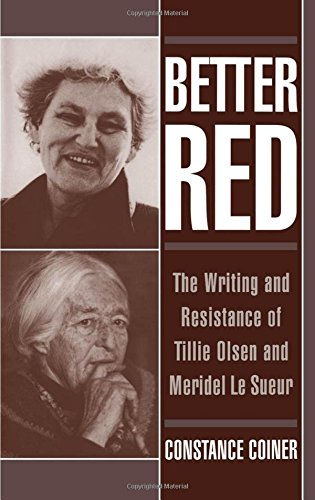 Better Red: The Writing and Resistance of Tillie Olsen and Meridel Le Sueur, by Constance Coiner
