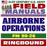 echange, troc U.S. Army - 21st Century U.S. Army Field Manuals: Airborne Operations FM 90-26 (Ringbound)