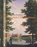 echange, troc Yves Carlier, Vincent Droguet, Amaury Lefébure, Danièle Véron-Denise - Napoléon à Fontainebleau