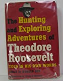 img - for The Hunting and Exploring Adventures of Theodore Roosevelt: Told in His Own Words book / textbook / text book
