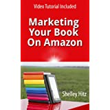 Marketing Your Book On Amazon: 21 Things You Can Easily Do For Free To Get More Exposure and Sales (Book Marketing Success) ~ Shelley Hitz