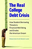 img - for The Real College Debt Crisis: How Student Borrowing Threatens Financial Well-Being and Erodes the American Dream book / textbook / text book